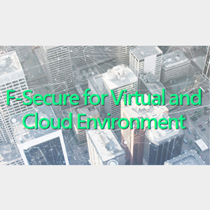 F-Secure芬 安全 F-Secure for Virtual and Cloud Environment